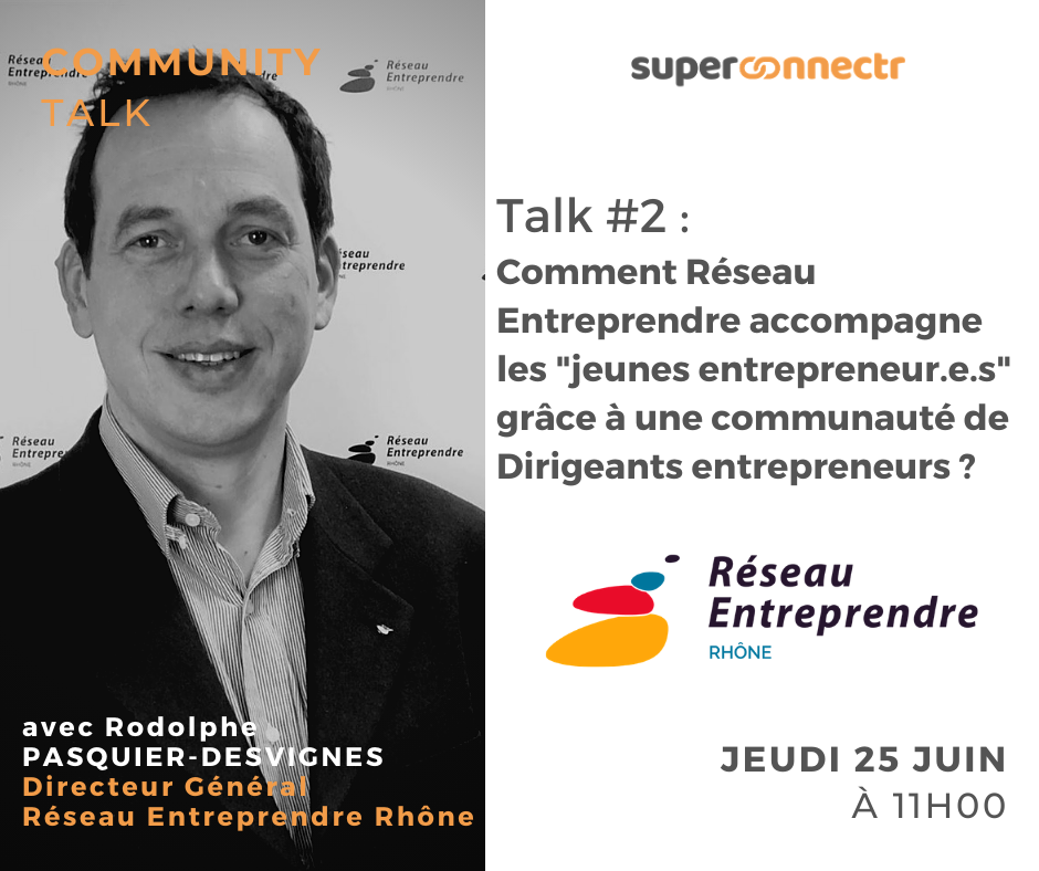 Community Talks by SuperConnectr - A la rencontre de la communauté Réseau Entreprendre